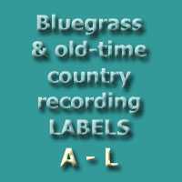 This Listing Gives Either Current Or Historic Address Information For Various Record Labels Which Have Produced Bluegrass And Old Time Music Recordings